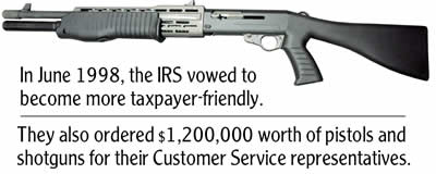 The IRS needs more guns to provide good service? Why?