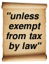 """unless exempt from tax by law"""